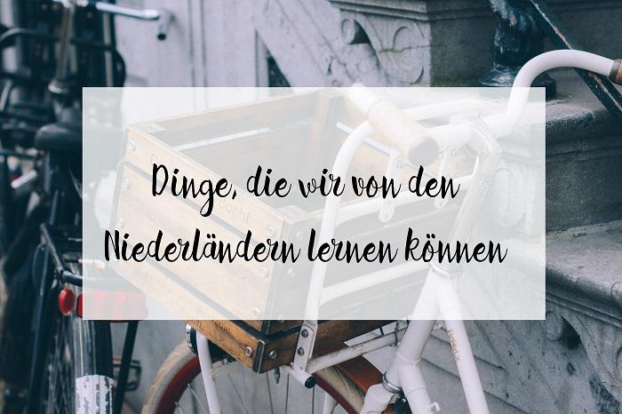 Dinge, die wir von den Niederländern lernen können - Carotellstheworld